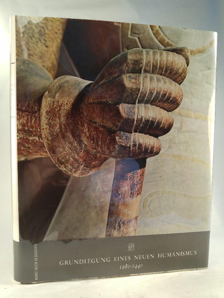 Die Grundlegung eines neuen Humanismus: 1280 - 1440. [Neubuch] Reihe: Kunst, Ideen, Geschichte.