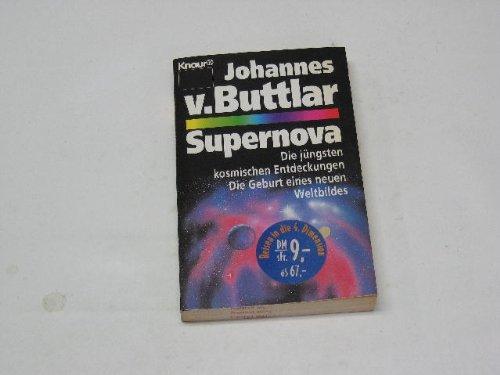 Supernova : die jüngsten kosmischen Entdeckungen , die Geburt eines neuen Weltbilds. Johannes von Buttlar, Knaur