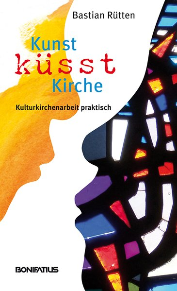 Kunst küsst Kirche Kulturkirchenarbeit praktisch