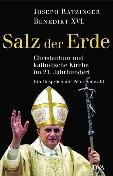 Salz der Erde: Christentum und katholische Kirche im 21. Jahrhundert. - Ein Gespräch mit Peter Seewald