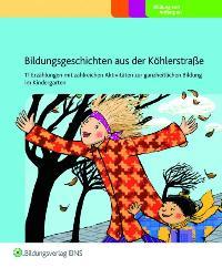 Bildungsgeschichten aus der Köhlerstraße: 11 Geschichten mit zahlreichen Aktivitäten zur ganzheitlichen Bildung im Kindergarten Praxisordner von Dorothé van`t Hoff und Margaret Gosens