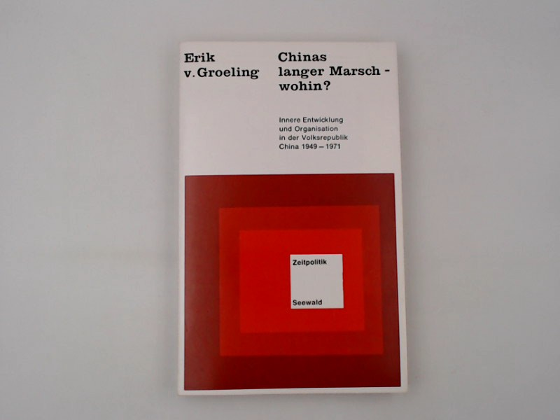 Chinas langer Marsch, wohin? : innere Entwicklung u. Organisation in d. Volksrepublik China 1949 - 1971.