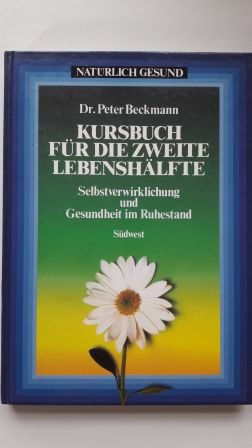 KURSBUCH FÜR DIE ZWEITE LEBENSHÄLFTE; Selbstverwirklichung und Gesundheit im Ruhestand,