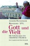 Gott und die Welt : die Geheimnisse des christlichen Glaubens : ein Gespräch. Joseph Ratzinger Benedikt XVI. mit Peter Seewald