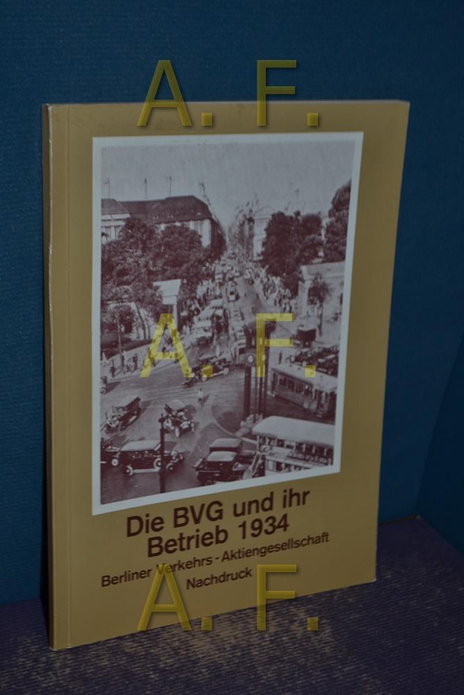 Die BVG und ihr Betrieb 1934 / Berliner Verkehrs-Aktiengesellschaft (Nachdruck)