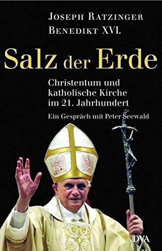Salz der Erde: Christentum und katholische Kirche an der Jahrtausendwende. Ein Gespräch mit Peter Seewald. Joseph Ratzinger = Papst Benedikt XVI.