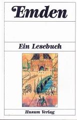 Emden. Ein Lesebuch. Die Stadt Emden einst und jetzt in Sagen und Geschichten, Erinnerungen und Berichten, Briefen und Gedichten.