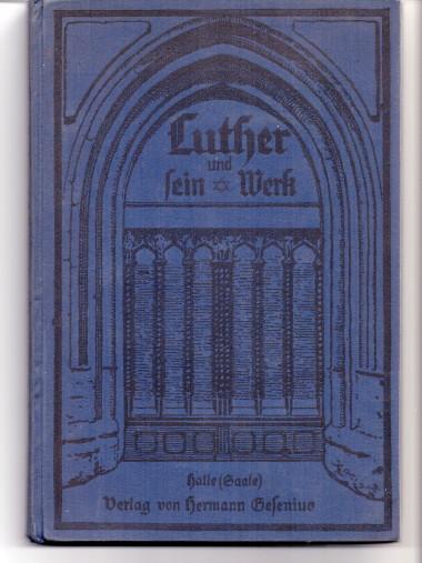 Luther und sein Werk : Eine Sammlg deutscher Gedichte. Herausgegeben von Alfred Knabe und Reinhold Zellmann; Mit dem Bildnis Luthers und 14 Abbildungen von Denkmälern.