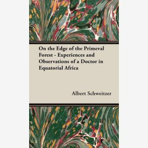 On the Edge of the Primeval Forest - Experiences and Observations of a Doctor in Equatorial Africa